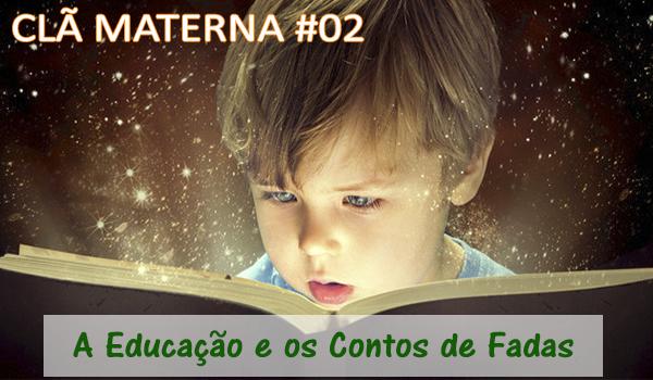 CLÃ MATERNA #02 – A Educação e os Contos de Fadas